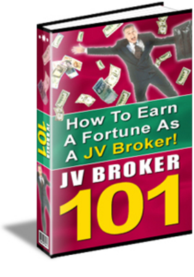 Product picture JV Broker 101 How To Earn A Fortune As A JV Broker